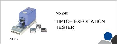 No.240 TIPTOE EXFOLIATION TESTER